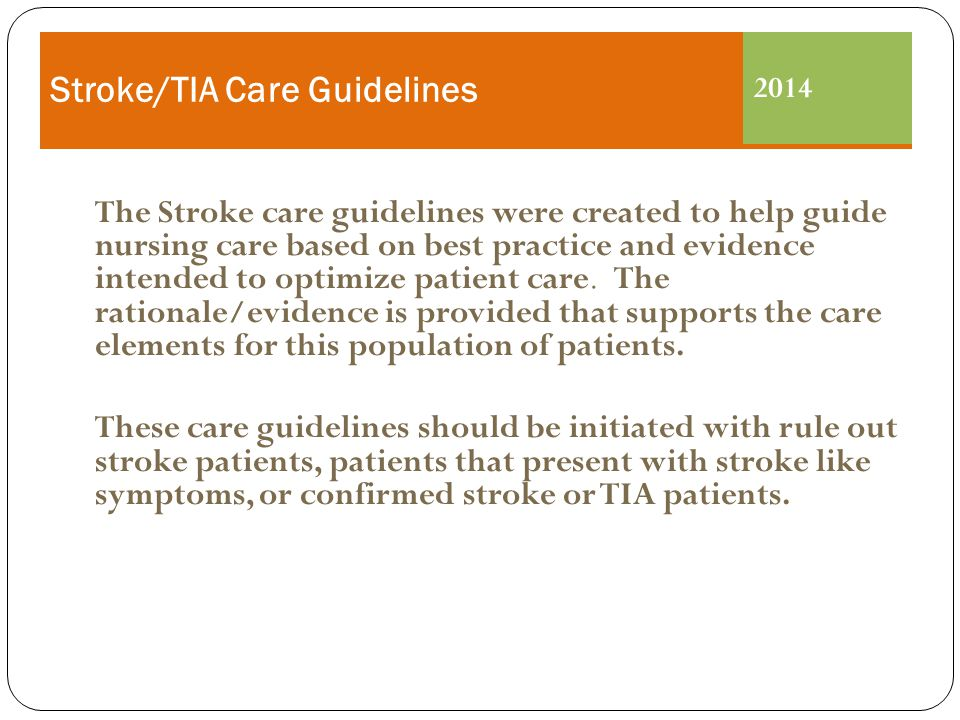 The Stroke care guidelines were created to help guide nursing care based on best practice and evidence intended to optimize patient care.