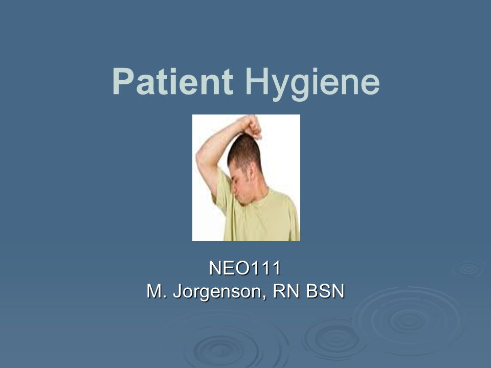 Personal Hygiene  Measures for personal cleanliness and grooming  Promotes physical and psychological well-being  Care must be carried out conveniently and frequently enough to promote personal hygiene and wellness  Practices vary widely among people; nurses should respect individual patient preferences  Nurses should give only the care that patients cannot or should not provide for themselves