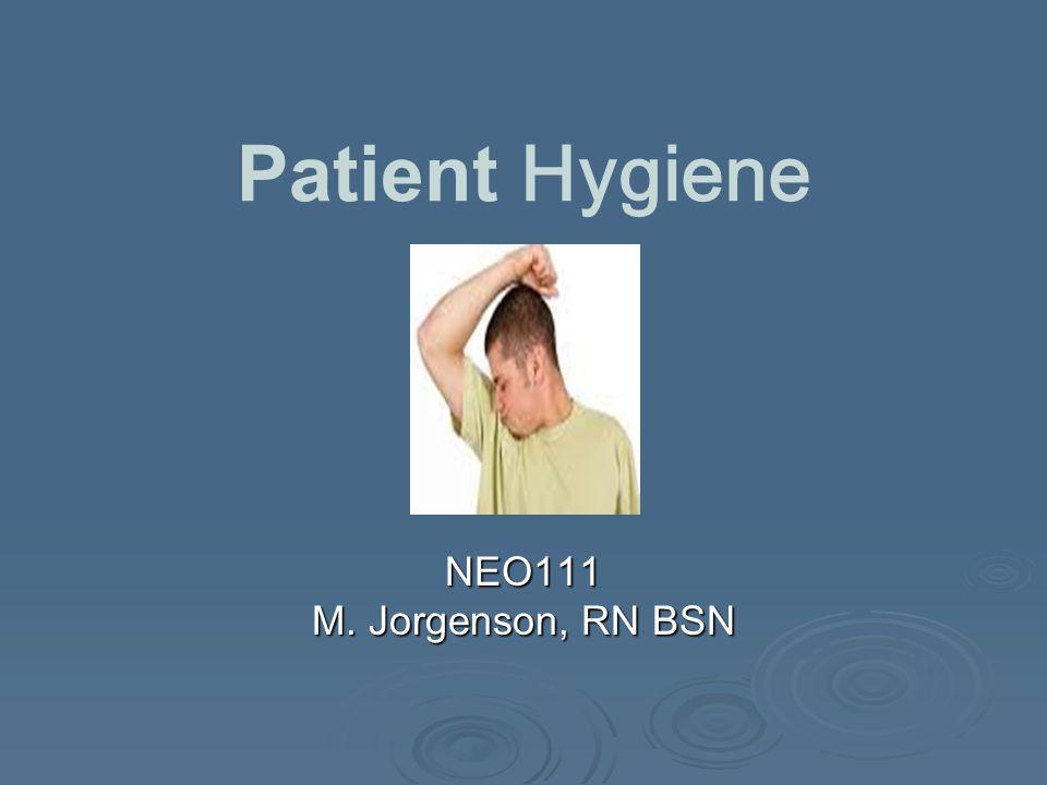Patient Hygiene NEO111 M. Jorgenson, RN BSN