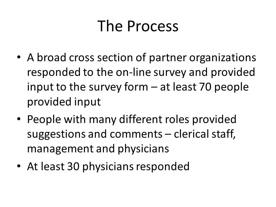 The Process A broad cross section of partner organizations responded to the on-line survey and provided input to the survey form – at least 70 people