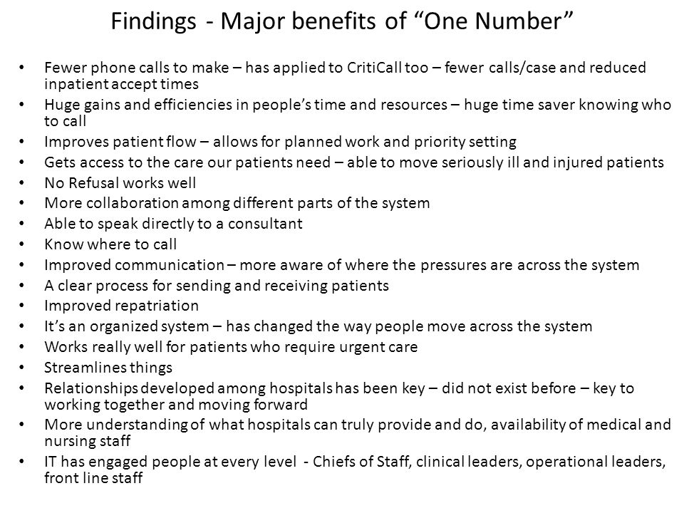 """Findings - Major benefits of """"One Number"""" Fewer phone calls to make – has applied to CritiCall too – fewer calls/case and reduced inpatient accept tim"""
