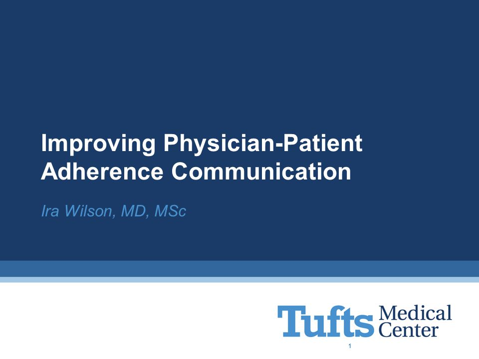 Improving Physician-Patient Adherence Communication Ira Wilson, MD, MSc 1