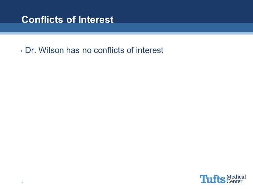Conflicts of Interest Dr. Wilson has no conflicts of interest 2