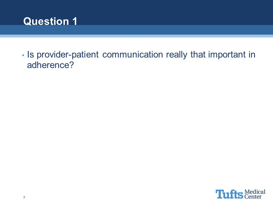 Question 1 Is provider-patient communication really that important in adherence? 9