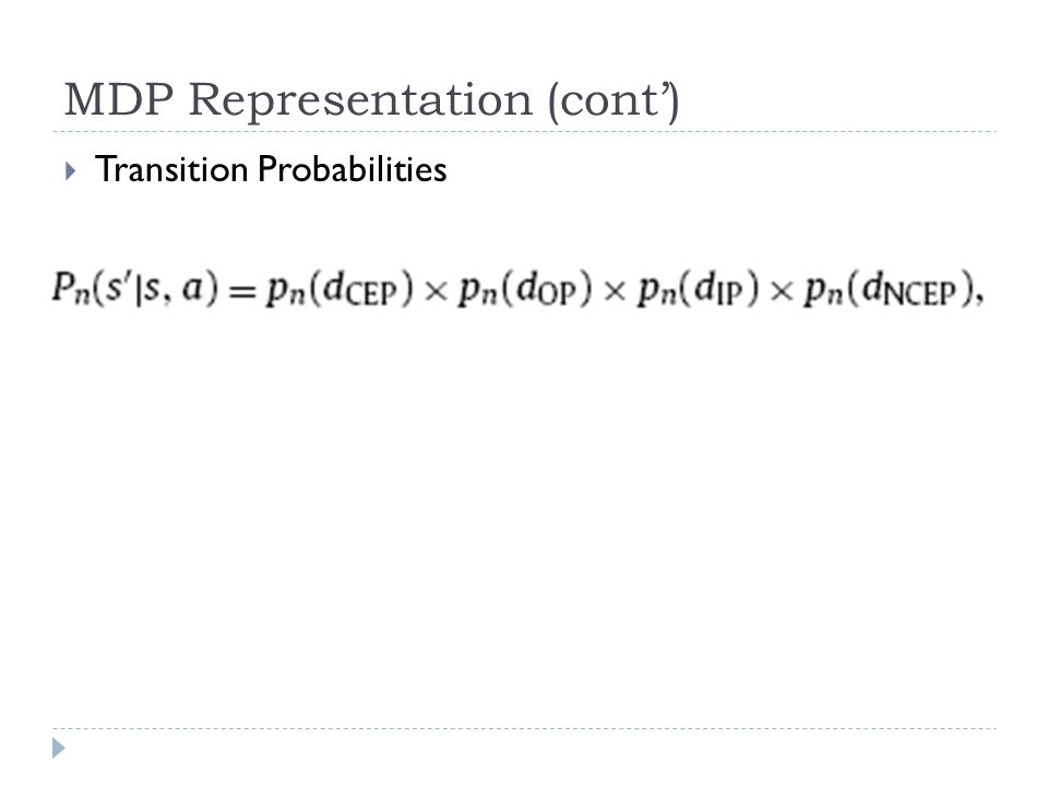 MDP Representation (cont')  Transition Probabilities