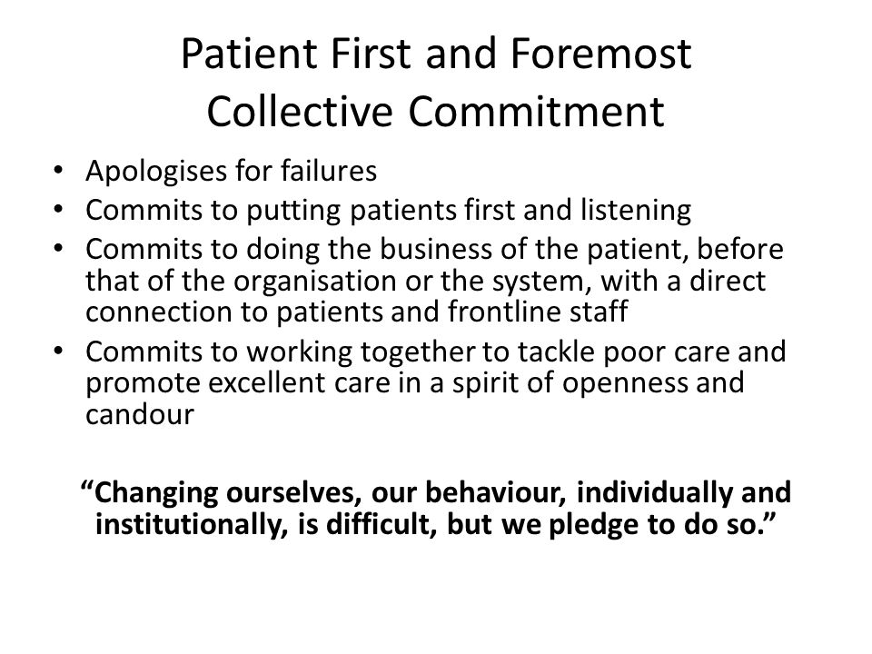 Patient first and Foremost: Initial Response Time to Care and Space to lead Focus on Safety (Berwick Report) Preventing Problems Chief Inspectors Staff and Patient voice Ratings Statutory duty of Candour Detecting Problems Quickly Fundamental Standards Single Failure Regime Taking action Promptly HSE Powers Professional Regulation Barring Failed Managers Ensuring Robust Accountability Training Leadership Revalidation Ensuring Staff are Trained and Motivated