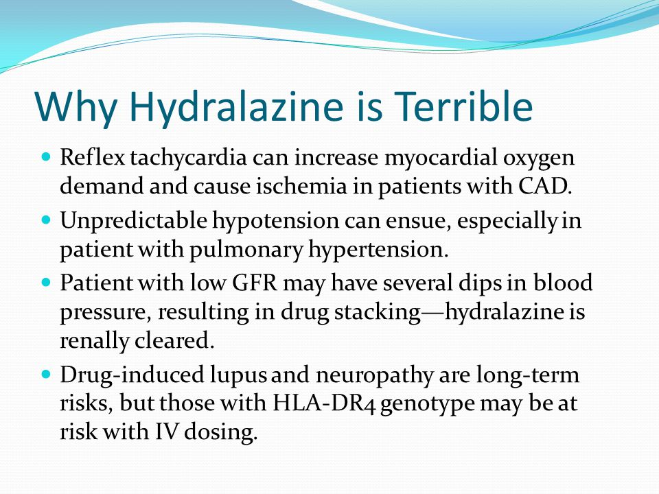Why Hydralazine is Terrible Reflex tachycardia can increase myocardial oxygen demand and cause ischemia in patients with CAD.