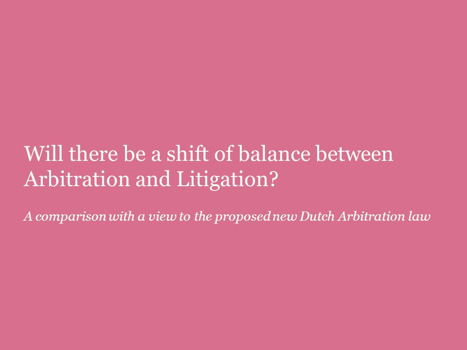 Will there be a shift of balance between Arbitration and Litigation.