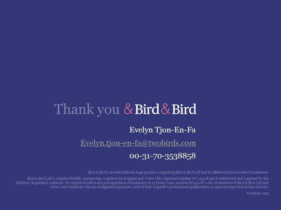 Evelyn Tjon-En-Fa Evelyn.tjon-en-fa@twobirds.com 00-31-70-3538858 Bird & Bird is an international legal practice comprising Bird & Bird LLP and its affiliated and associated businesses.