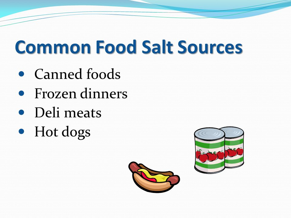 Common Food Salt Sources Canned foods Frozen dinners Deli meats Hot dogs