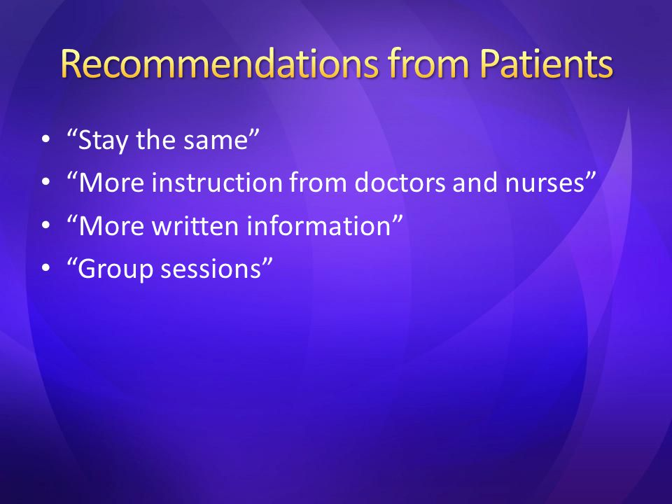 Stay the same More instruction from doctors and nurses More written information Group sessions