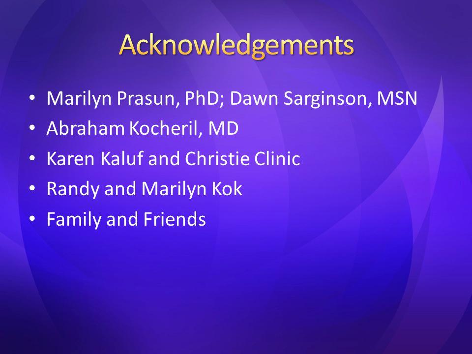 Marilyn Prasun, PhD; Dawn Sarginson, MSN Abraham Kocheril, MD Karen Kaluf and Christie Clinic Randy and Marilyn Kok Family and Friends