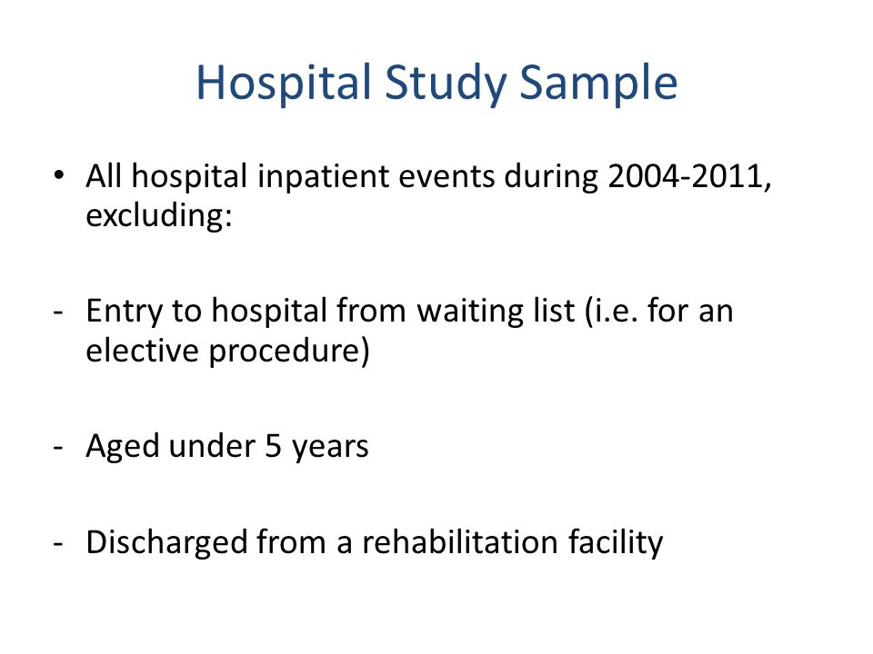 Hospital Study Sample All hospital inpatient events during 2004-2011, excluding: -Entry to hospital from waiting list (i.e.