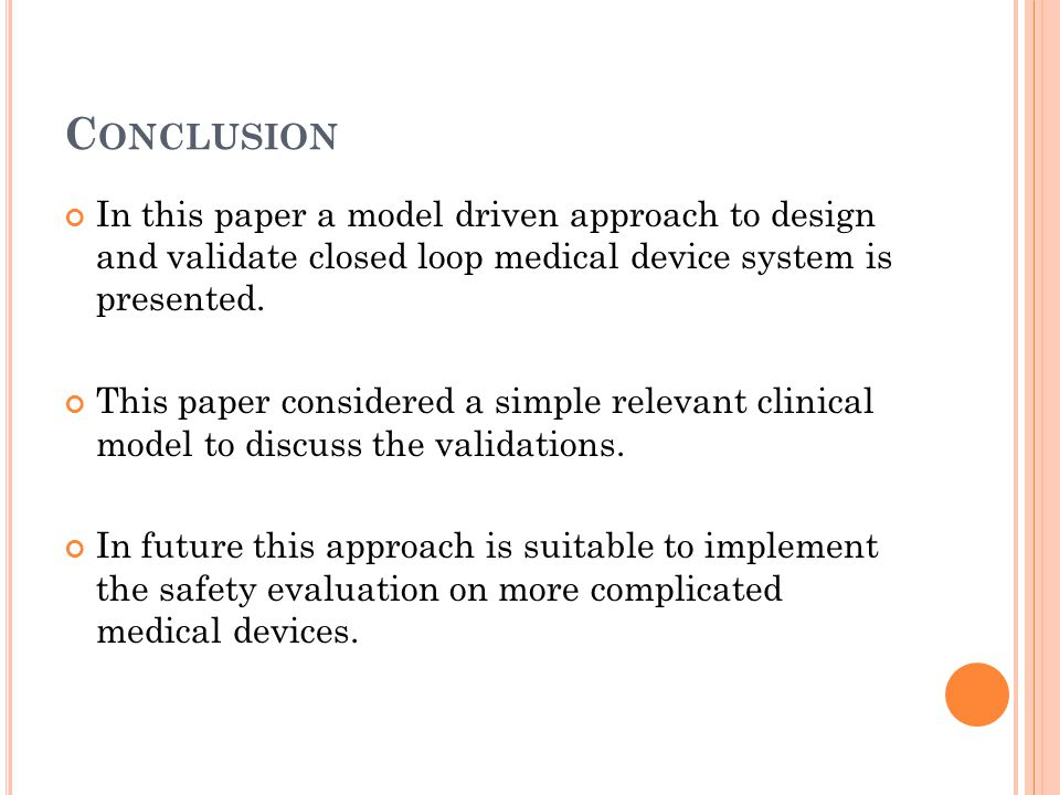 C ONCLUSION In this paper a model driven approach to design and validate closed loop medical device system is presented.