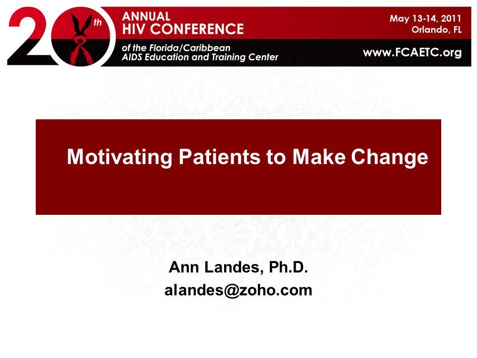 Motivating Patients to Make Change Ann Landes, Ph.D. alandes@zoho.com