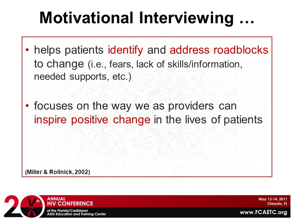 Motivational Interviewing … helps patients identify and address roadblocks to change (i.e., fears, lack of skills/information, needed supports, etc.)