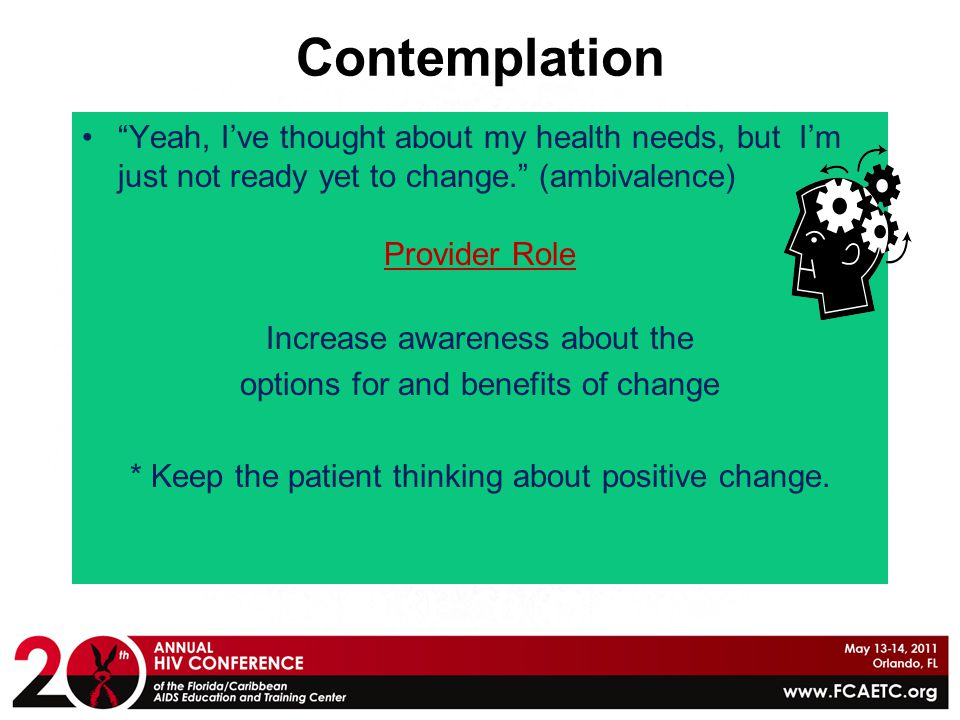 """Contemplation """"Yeah, I've thought about my health needs, but I'm just not ready yet to change."""" (ambivalence) Provider Role Increase awareness about t"""