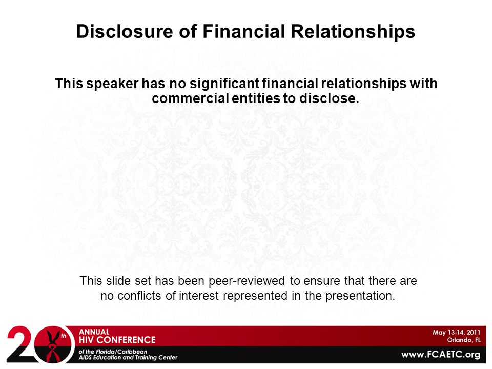 Disclosure of Financial Relationships This speaker has no significant financial relationships with commercial entities to disclose. This slide set has