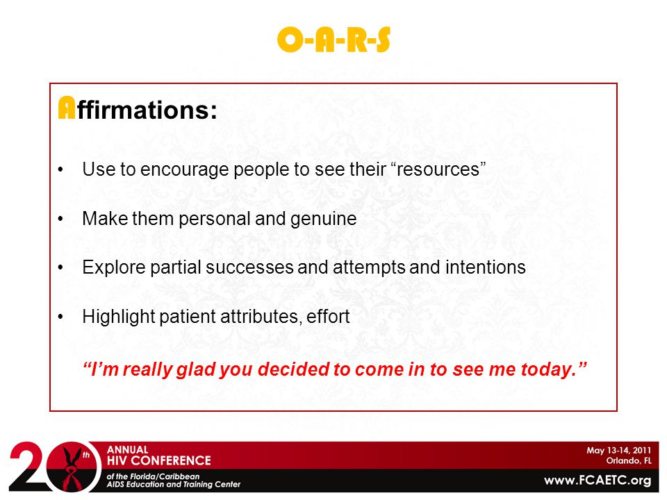 """O-A-R-S A ffirmations: Use to encourage people to see their """"resources"""" Make them personal and genuine Explore partial successes and attempts and inte"""