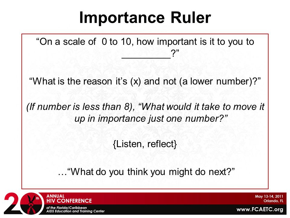 """Importance Ruler """"On a scale of 0 to 10, how important is it to you to _________?"""" """"What is the reason it's (x) and not (a lower number)?"""" (If number"""