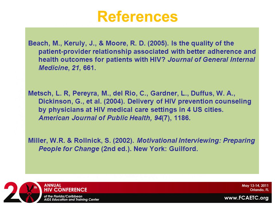 References Beach, M., Keruly, J., & Moore, R. D. (2005). Is the quality of the patient-provider relationship associated with better adherence and heal