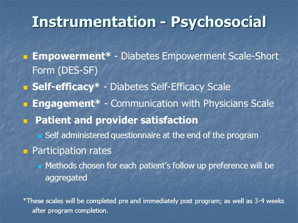 Instrumentation - Psychosocial Empowerment* - Diabetes Empowerment Scale-Short Form (DES-SF) Self-efficacy* - Diabetes Self-Efficacy Scale Engagement* - Communication with Physicians Scale Patient and provider satisfaction Self administered questionnaire at the end of the program Participation rates Methods chosen for each patient's follow up preference will be aggregated *These scales will be completed pre and immediately post program; as well as 3-4 weeks after program completion.