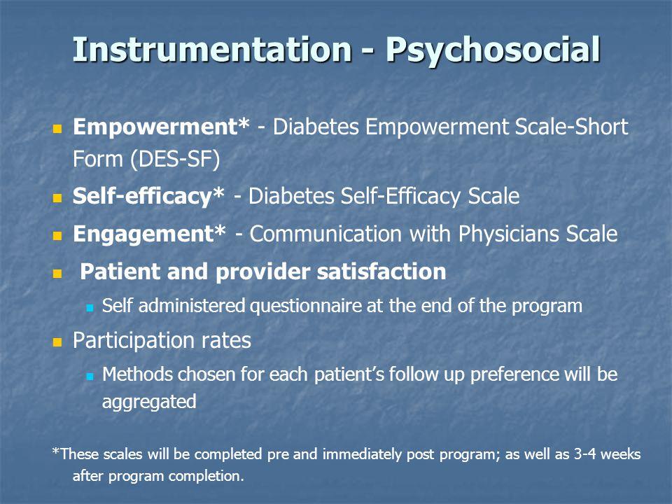 Instrumentation - Psychosocial Empowerment* - Diabetes Empowerment Scale-Short Form (DES-SF) Self-efficacy* - Diabetes Self-Efficacy Scale Engagement*