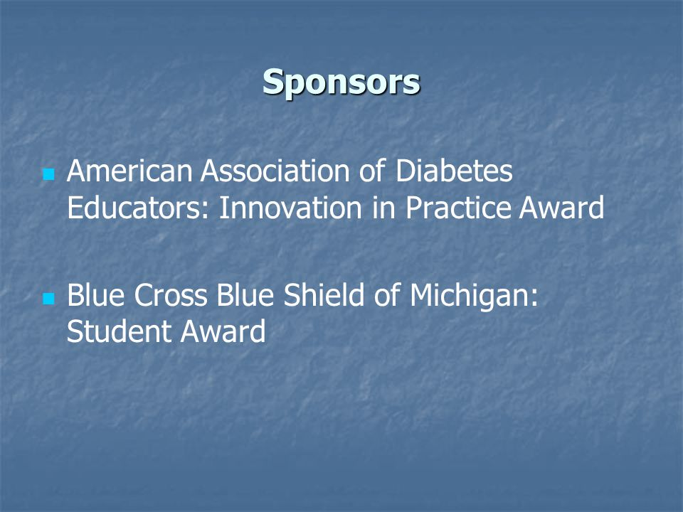 Sponsors American Association of Diabetes Educators: Innovation in Practice Award Blue Cross Blue Shield of Michigan: Student Award