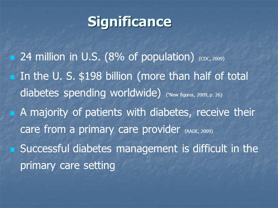 Significance 24 million in U.S. (8% of population) (CDC, 2009) In the U.