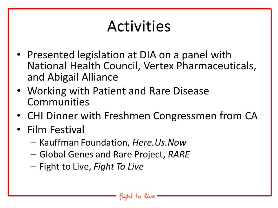 Activities Presented legislation at DIA on a panel with National Health Council, Vertex Pharmaceuticals, and Abigail Alliance Working with Patient and