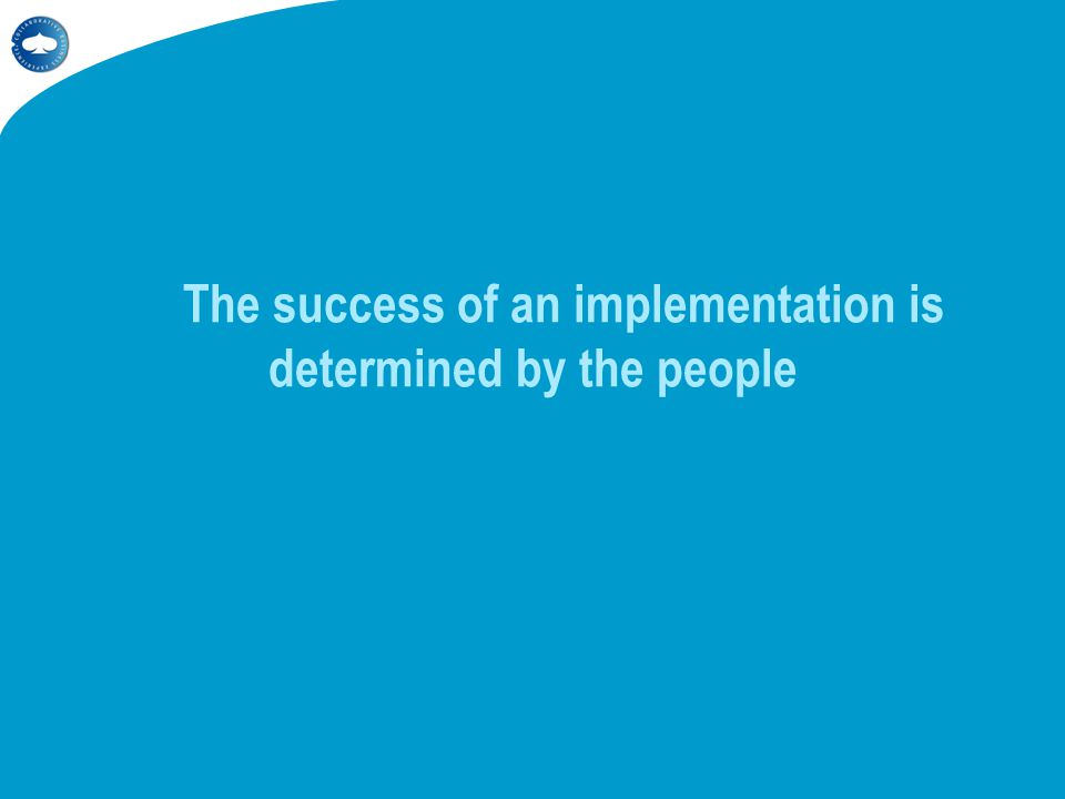 The success of an implementation is determined by the people