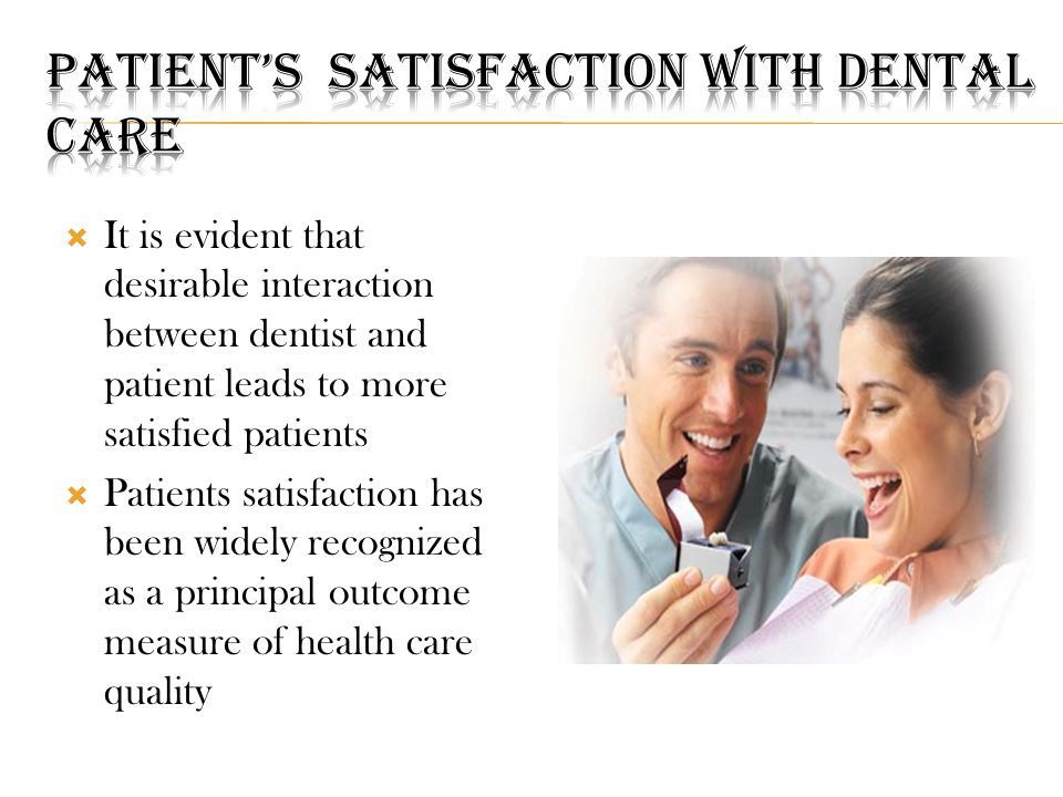  It is evident that desirable interaction between dentist and patient leads to more satisfied patients  Patients satisfaction has been widely recognized as a principal outcome measure of health care quality