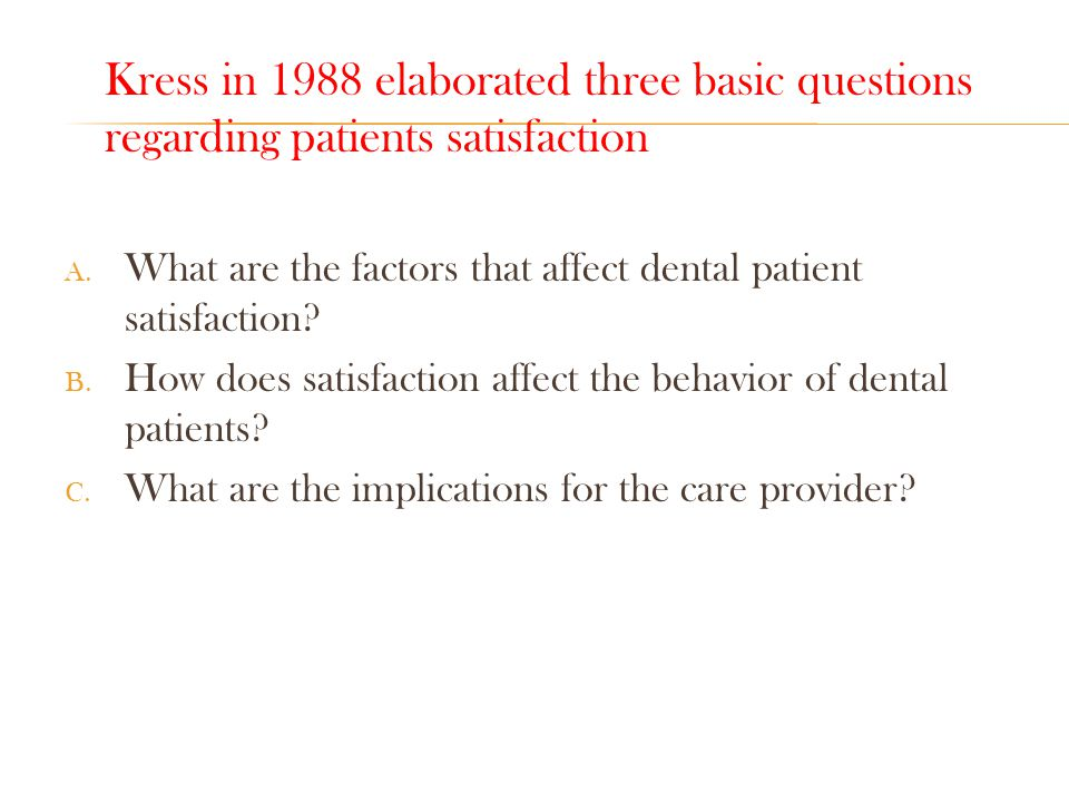 Kress in 1988 elaborated three basic questions regarding patients satisfaction A.