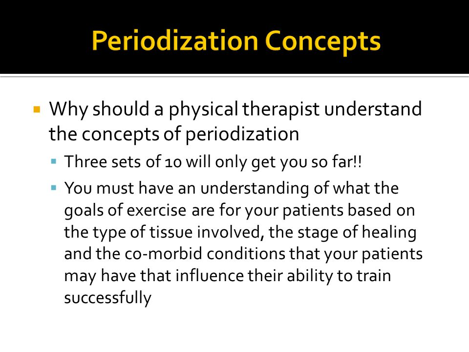  Why should a physical therapist understand the concepts of periodization  Three sets of 10 will only get you so far!.