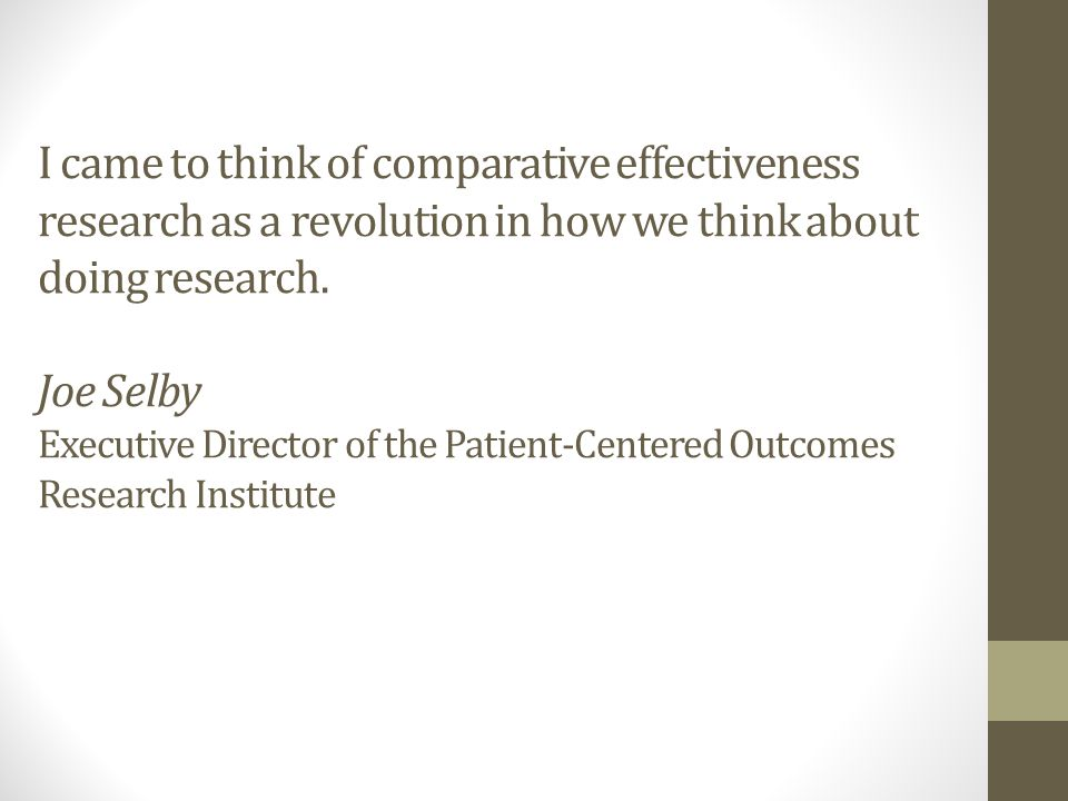 I came to think of comparative effectiveness research as a revolution in how we think about doing research.