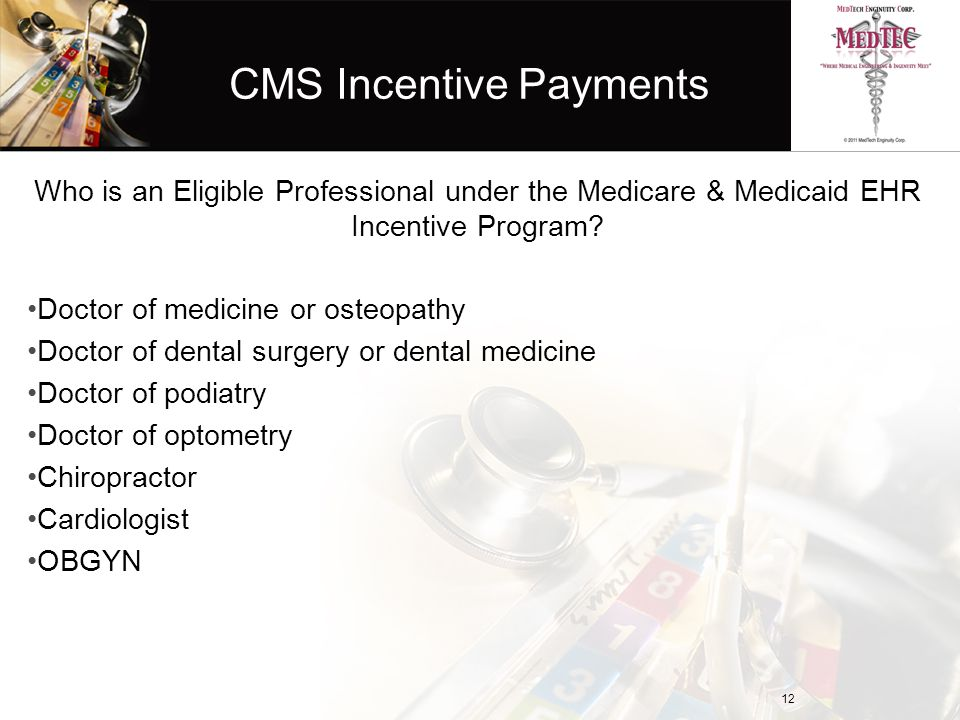 CMS Incentive Payments Who is an Eligible Professional under the Medicare & Medicaid EHR Incentive Program.
