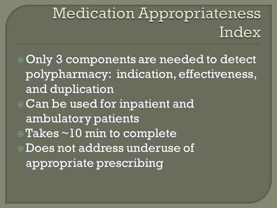  Only 3 components are needed to detect polypharmacy: indication, effectiveness, and duplication  Can be used for inpatient and ambulatory patients