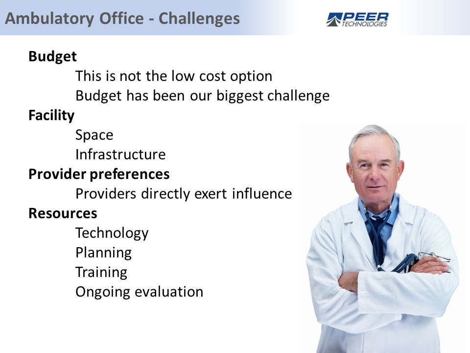 Budget This is not the low cost option Budget has been our biggest challenge Facility Space Infrastructure Provider preferences Providers directly exert influence Resources Technology Planning Training Ongoing evaluation Ambulatory Office - Challenges