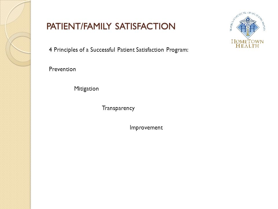 PATIENT/FAMILY SATISFACTION 4 Principles of a Successful Patient Satisfaction Program: Prevention Mitigation Transparency Improvement