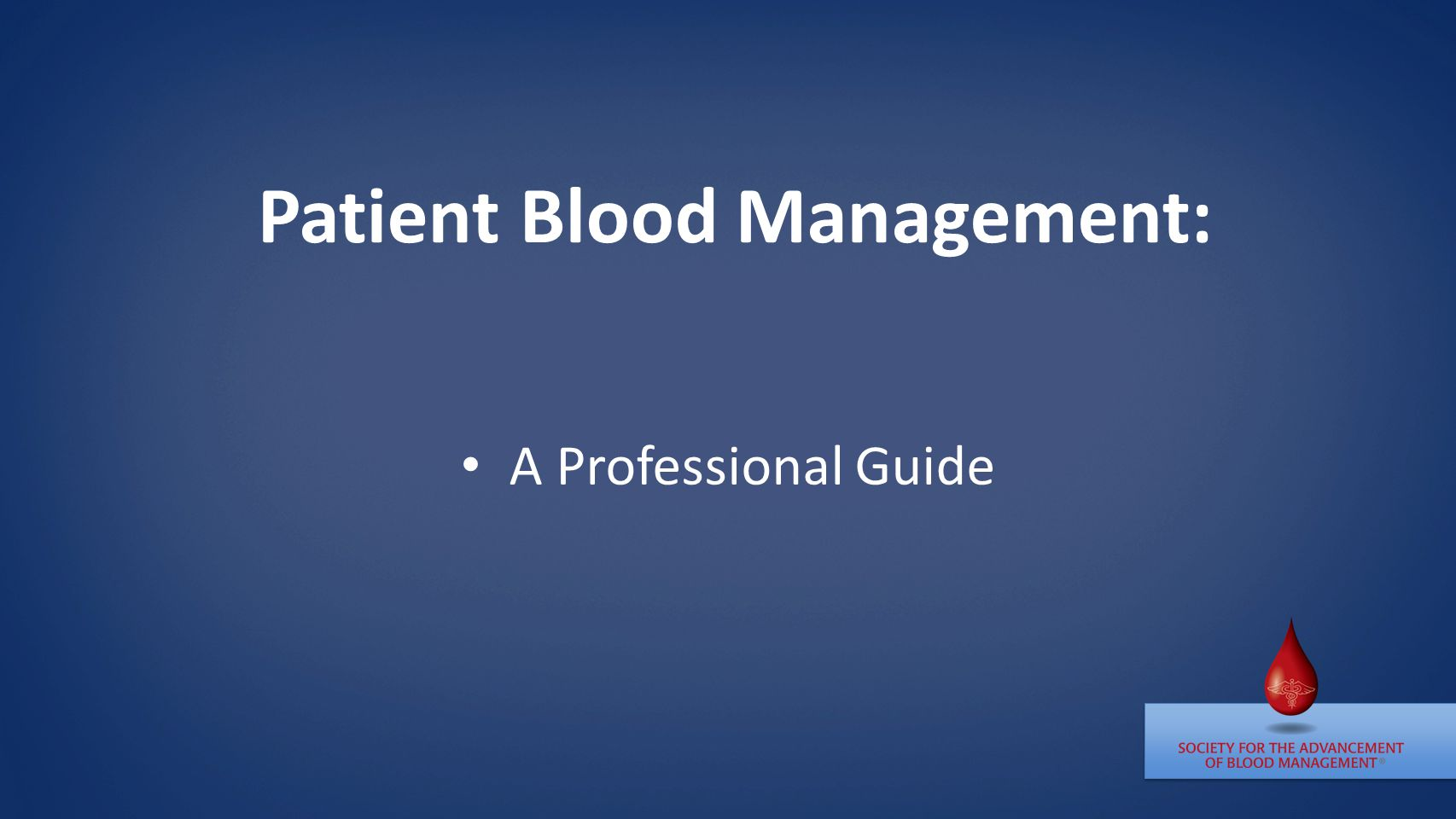SABM's definition of Patient Blood Management (PBM) The timely application of evidence-based medical and surgical concepts designed to maintain hemoglobin concentration, optimize hemostasis and minimize blood loss in an effort to improve patient outcome.