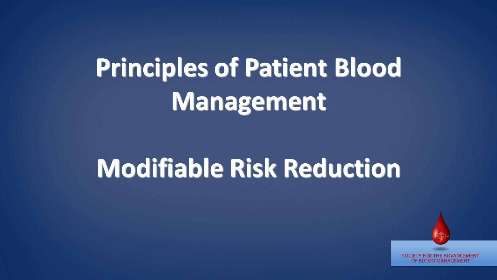 Principles of Patient Blood Management Modifiable Risk Reduction