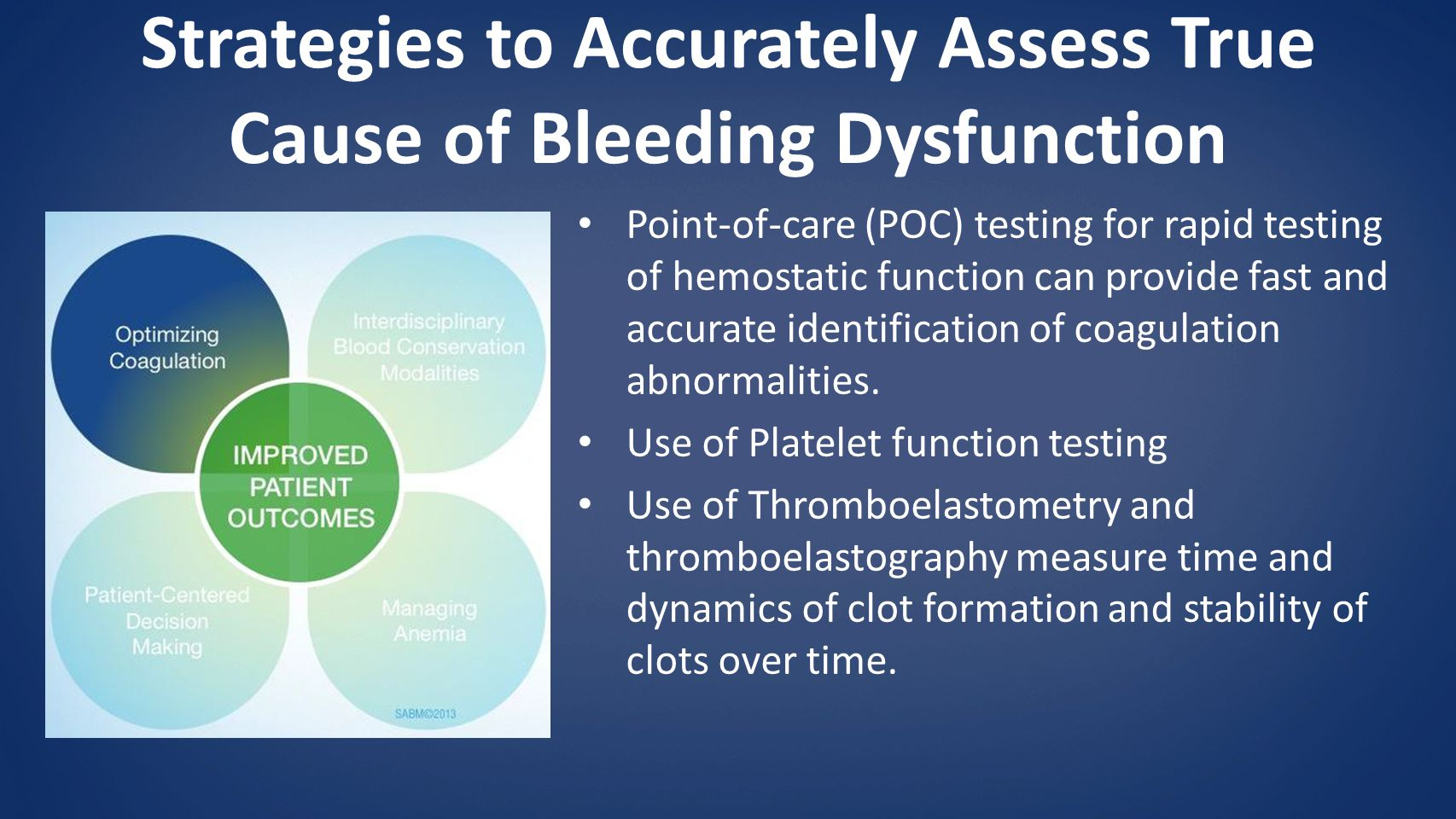 Strategies to Accurately Assess True Cause of Bleeding Dysfunction Point-of-care (POC) testing for rapid testing of hemostatic function can provide fast and accurate identification of coagulation abnormalities.