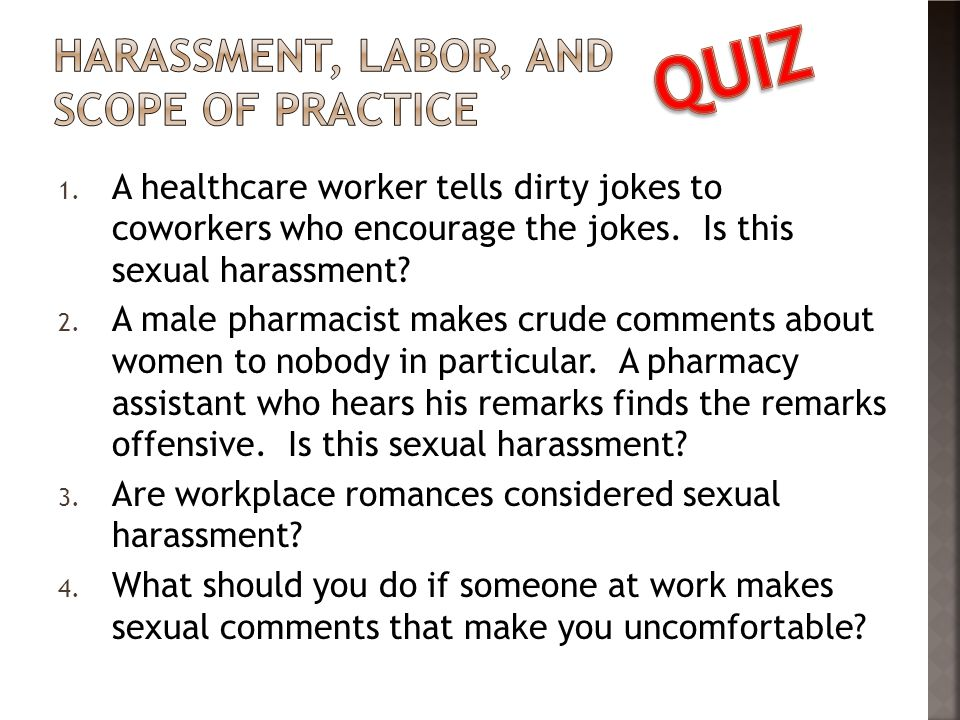 1. A healthcare worker tells dirty jokes to coworkers who encourage the jokes.