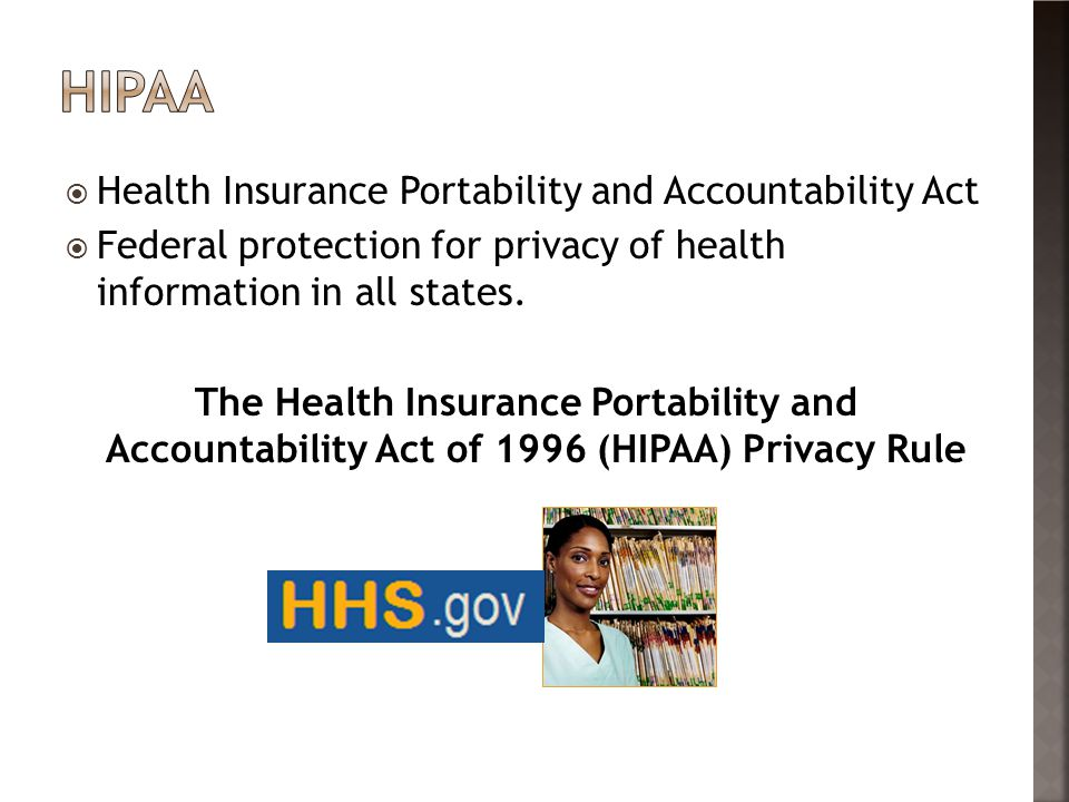  Health Insurance Portability and Accountability Act  Federal protection for privacy of health information in all states.