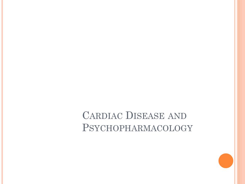 C ARDIAC D ISEASE AND P SYCHOPHARMACOLOGY