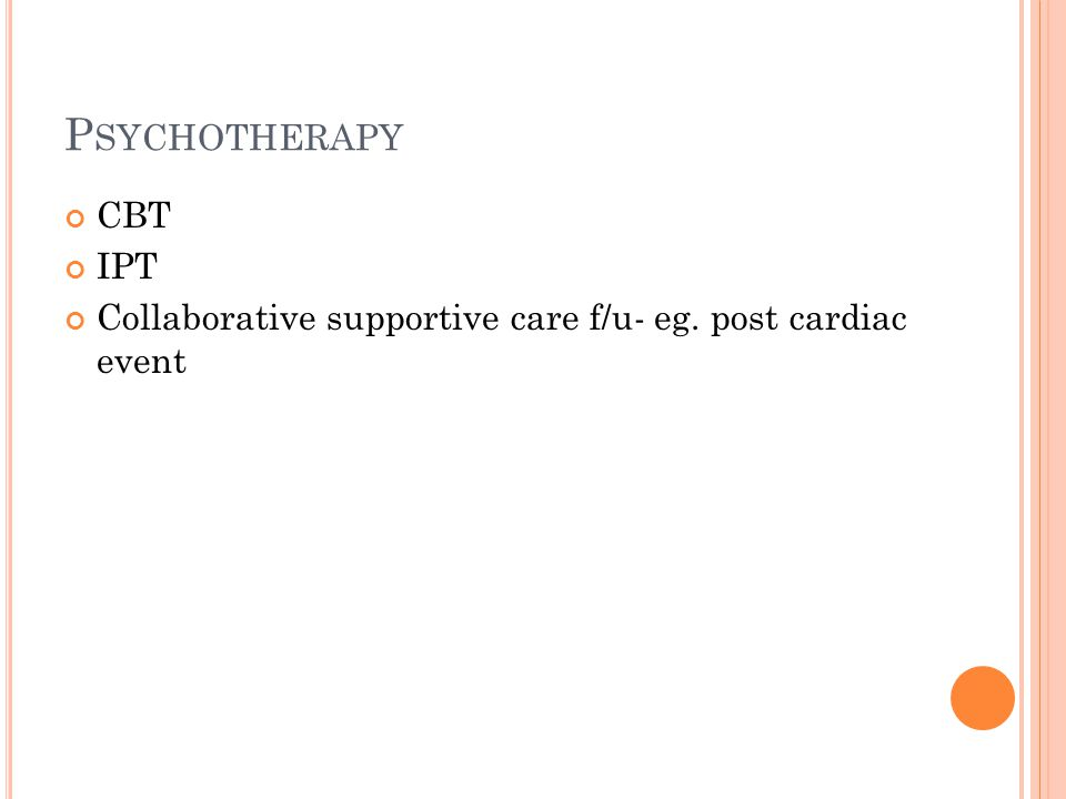 P SYCHOTHERAPY CBT IPT Collaborative supportive care f/u- eg. post cardiac event