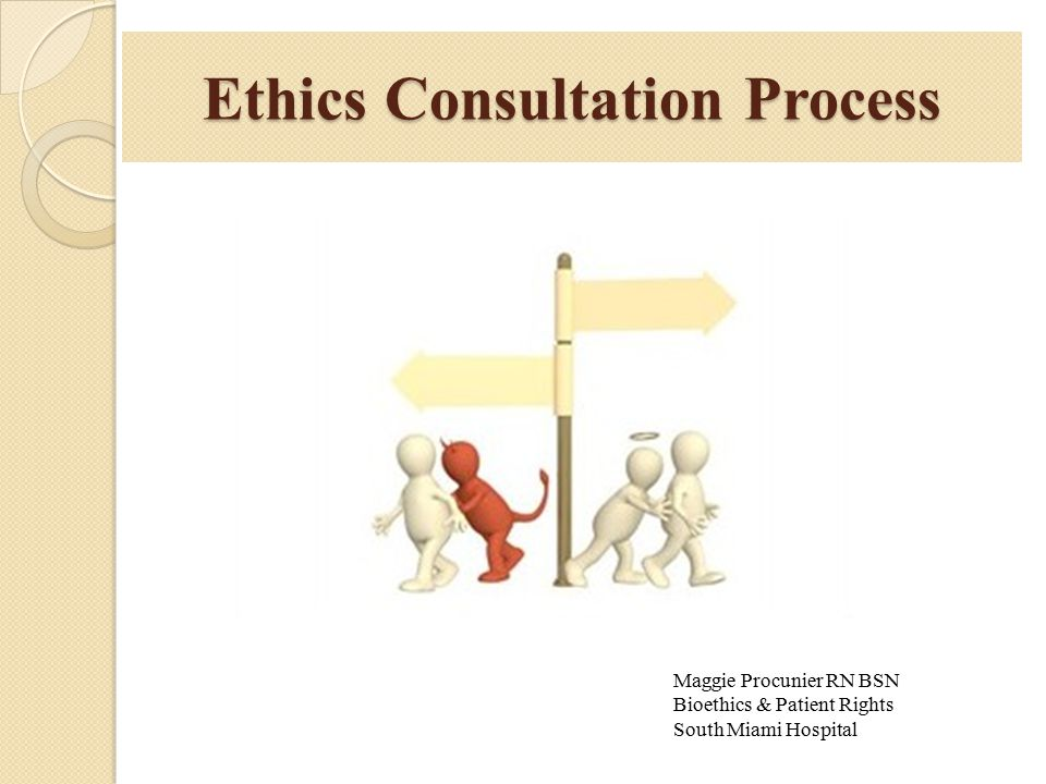 Ethics Consultation Process Maggie Procunier RN BSN Bioethics & Patient Rights South Miami Hospital