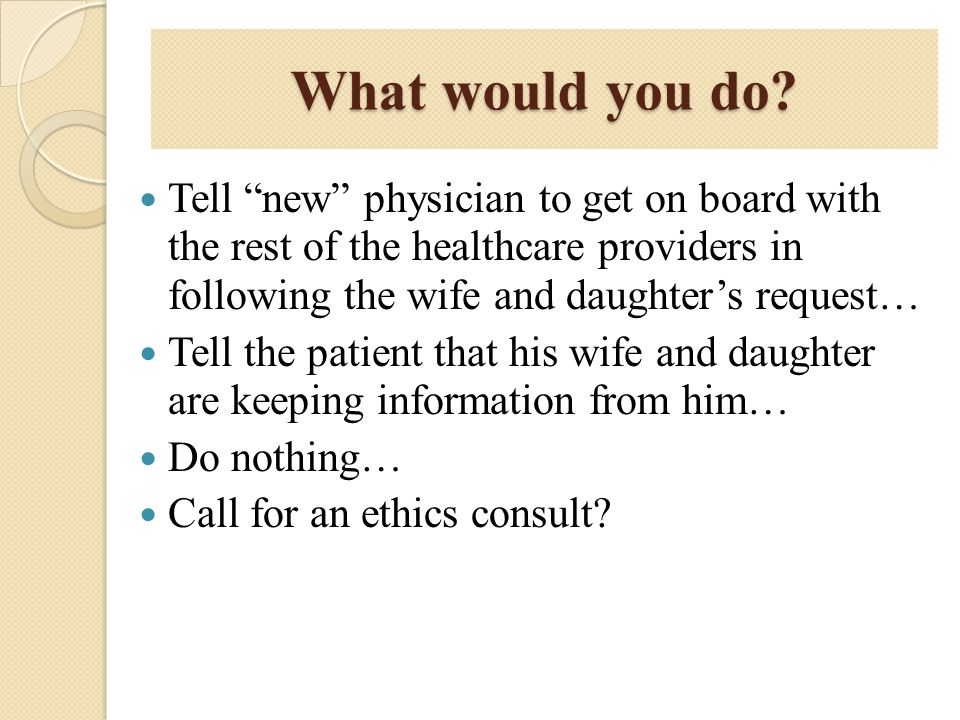"What would you do? Tell ""new"" physician to get on board with the rest of the healthcare providers in following the wife and daughter's request… Tell t"