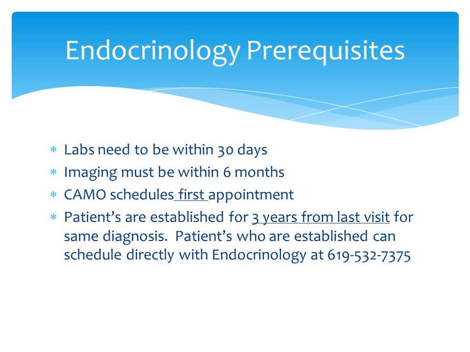  Labs need to be within 30 days  Imaging must be within 6 months  CAMO schedules first appointment  Patient's are established for 3 years from las