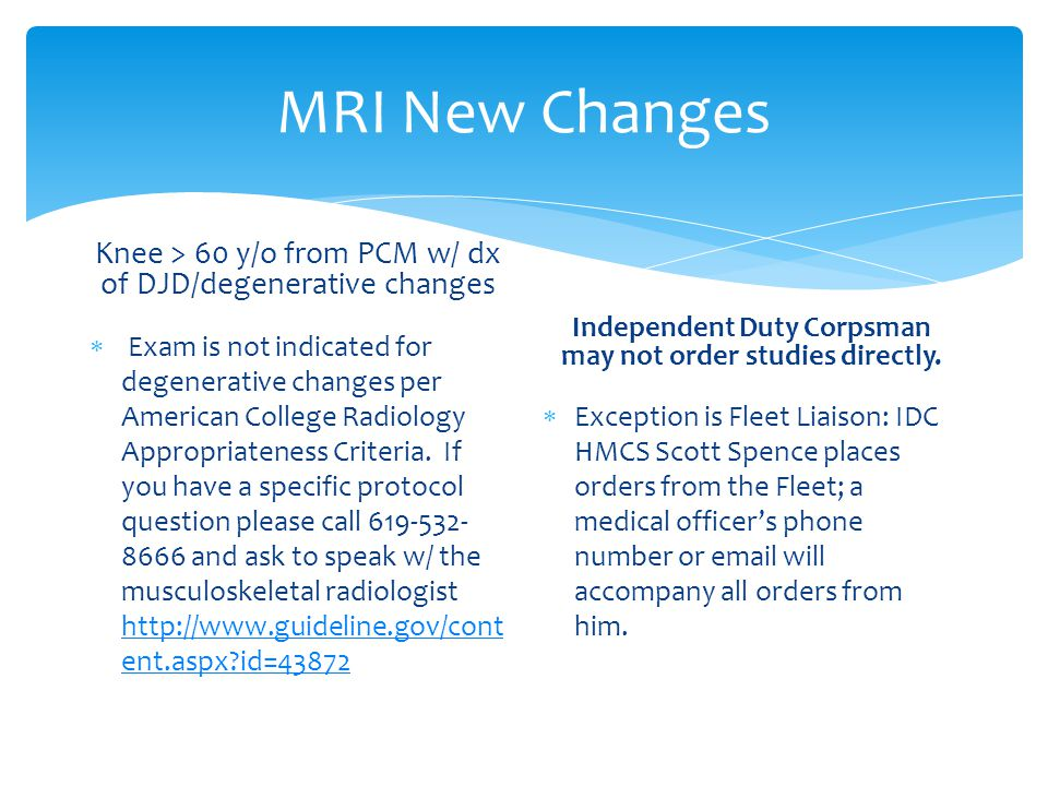 MRI New Changes Knee > 60 y/o from PCM w/ dx of DJD/degenerative changes  Exam is not indicated for degenerative changes per American College Radiolo